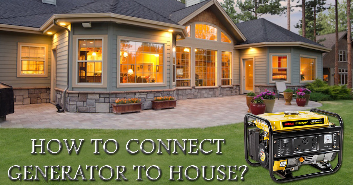 How To Connect Generator To House  Easy Steps To Home Hook Up